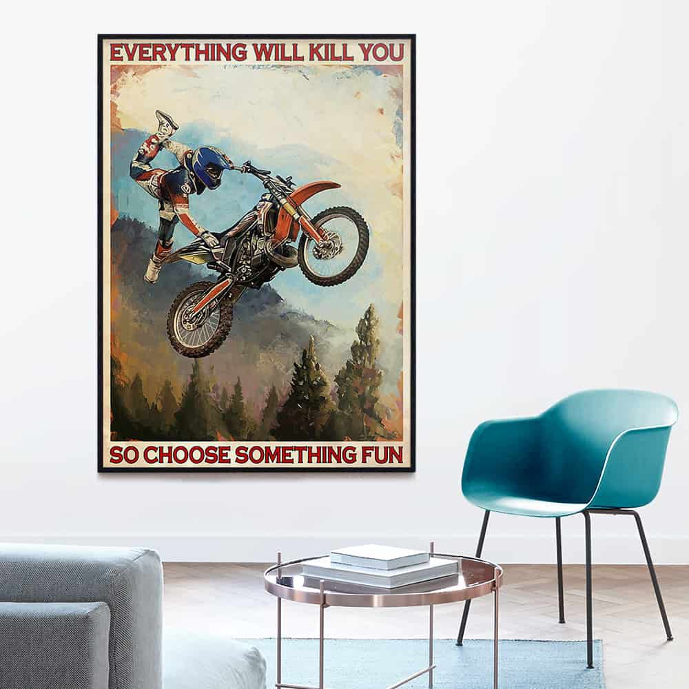 Freestyle Motocross Everything will kill you so choose something fun poster, canvas