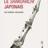 LE SHAKUHACHI JAPONAIS - Une tradition réinventée, Bruno Deschênes - livre, ebook, epub