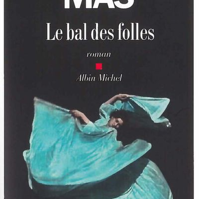 Le bal des folles - Victoria Mas