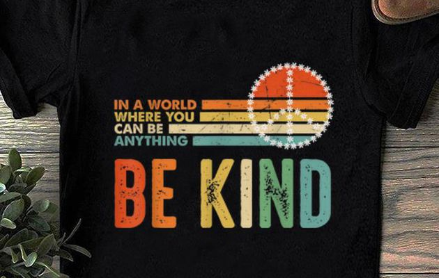 Original In A World Where You Can Be Anything Be Kind Peace Vintage shirt