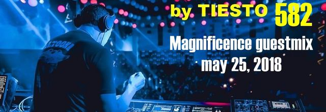 Club Life by Tiësto 582 - Magnificence guestmix - may 25, 2018
