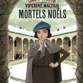 Une enquête de Vipérine Maltais - Tome 1- Mortels Noëls. Sylvie BRIEN - 2018 (Dès 10 ans) - VIVRELIVRE
