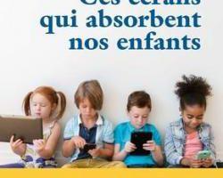 Ces écrans qui absorbent nos enfants
