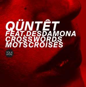 QÜNTÊT feat. Desdamona « Crosswords - Mots Croisés »