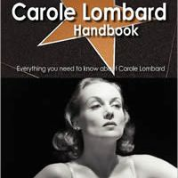 The Carole Lombard Handbook - Everything You Need To Know About Carole Lombard