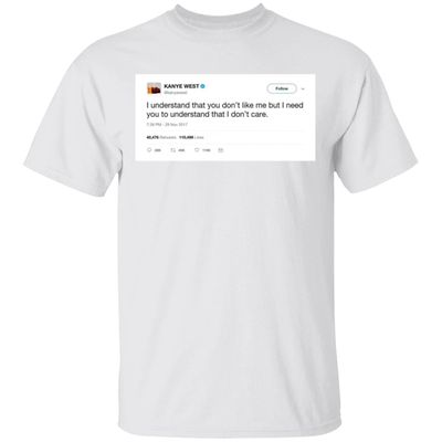 Kanye West Tweet – I Understand That You Don't Like Me Shirt