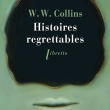 Histoires regrettables - William Wilkie Collins