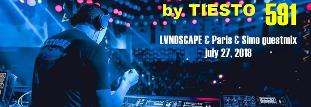 Club Life by Tiësto 591 - LVNDSCAPE & Paris & Simo guestmix - july 27, 2018