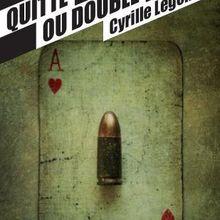 Quitte ou double / Cyrille Legendre