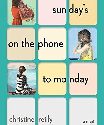 Read Free Book: Sunday's on the Phone to Monday: A Novel from Christine Reilly