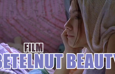 [La DVDthèque] DVD#17: Betelnut Beauty