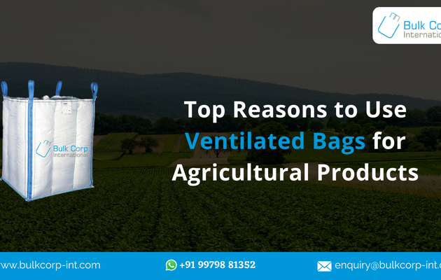 Top Reasons to Use Ventilated Bags for Agricultural Products | Bulk Corp International