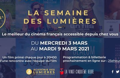 La Semaine des Lumières 2021 du 3 au 9 Mars 2021 -  Les meilleurs films français de l'année, en salle virtuelle