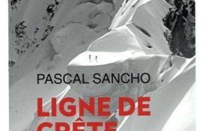 Ligne de Crête - Une immersion dans les unités d'élite du secours en montagne de Pascal Sancho