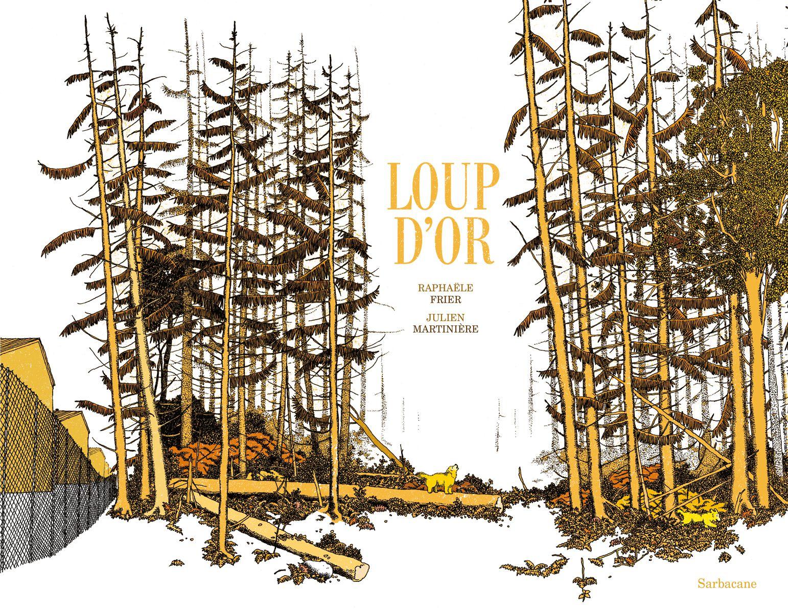 Loup d'Or / Raphaèle Fraer, Julien Martiniere - Sarbacane