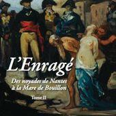 Fortuné du BOISGOBEY : L'Enragé tome 2 : Des noyades de Nantes à la Mare de Bouillon. - Les Lectures de l'Oncle Paul