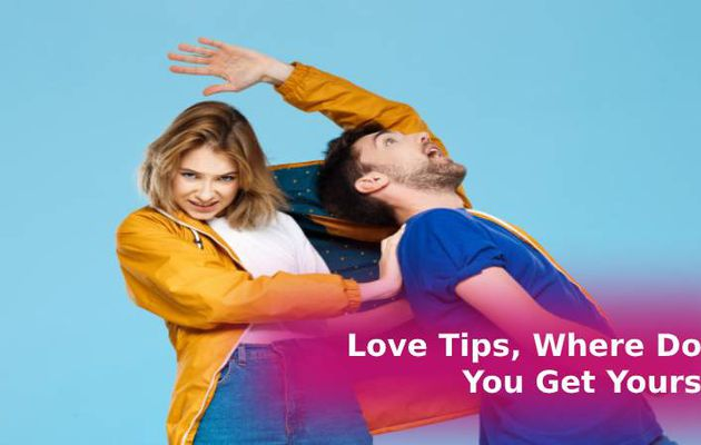 Love Tips, Where Do You Get Yours?