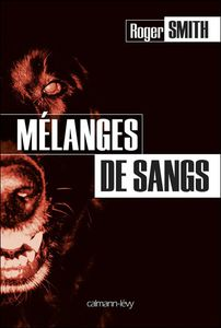 Mélanges de sangs de Roger Smith (Calmann Levy – Livre de poche)