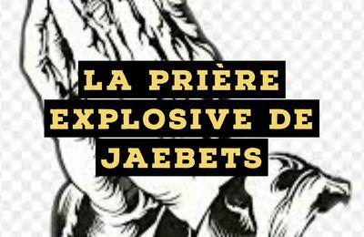 LA PRIÈRE EXPLOSIVE DE JAEBETS