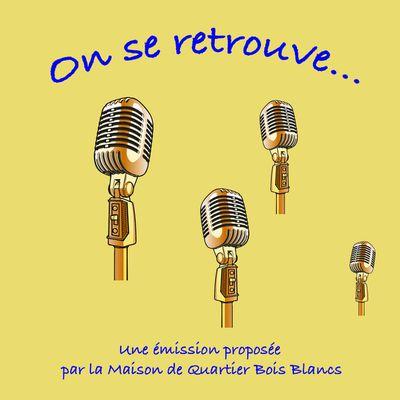 """""""On se retrouve"""" l'émission de radio de la Maison de Quartier Bois Blancs à écouter sur radio Bois Blancs à 12h"""