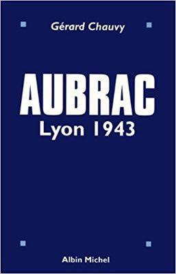 Aubrac, Lyon 1943 de Gerard Chauvy