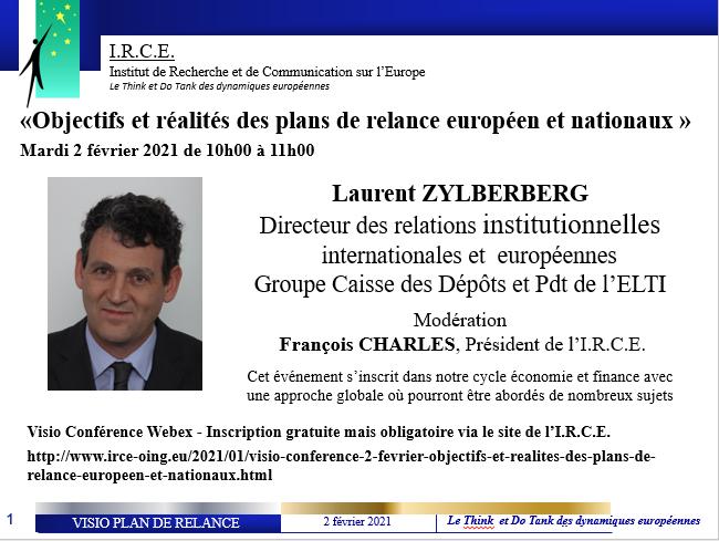 VISIO CONFERENCE 2 FEVRIER Laurent ZYLBERBERG  Directeur des relations institutionnelles internationales et européennes  Groupe Caisse des Dépôts. Pdt de l'ELTI «Objectifs et réalités des plans de relance européen et nationaux»