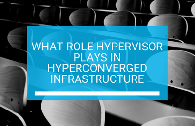 What Role Hypervisor Plays In Hyperconverged Infrastructure