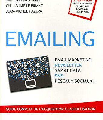 Emailing : Emailing - 2ème édition, l'ouvrage incontournable