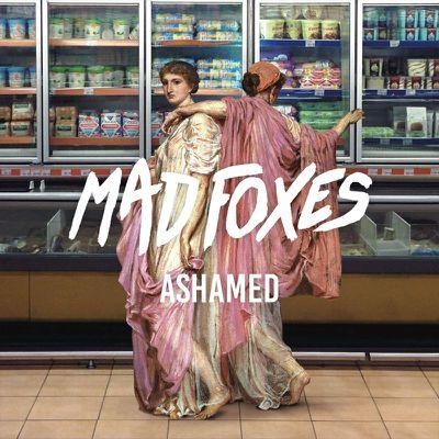 Mad Foxes - Ashamed