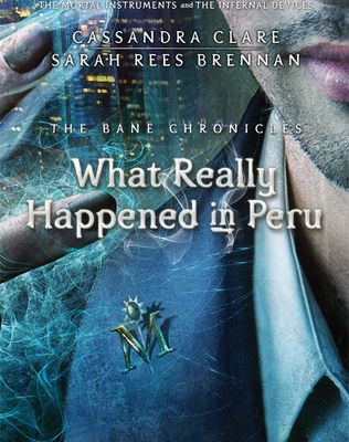 Read What Really Happened in Peru (The Bane Chronicles, #1) by Cassandra Clare Book Online or Download PDF