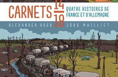 Carnets 14/18. Quatre histoires de France et d'Allemagne. Alexander HOGH et Jörg MAILLET – 2014 (BD)