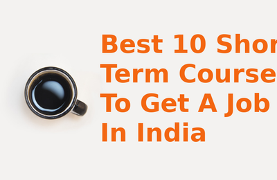 Best 10 Short Term Courses To Get A Job In India