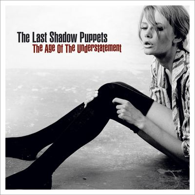 LAST SHADOW PUPPETS – THE AGE OF THE UNDERSTATEMENT – 2008