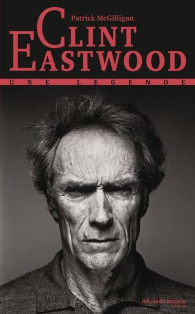 Clint Eastwood - Une légende de Patrick McGilligan