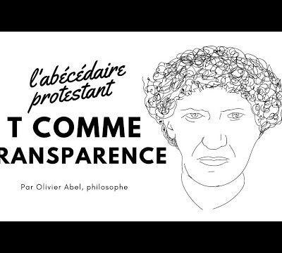 T Comme Transparence, par Olivier Abel. L'abécédaire protestant.