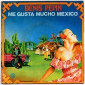 Denis Pépin - Me gusta mucho Mexico / le vieux Billy - 1978 - tournedix-le-gaulois