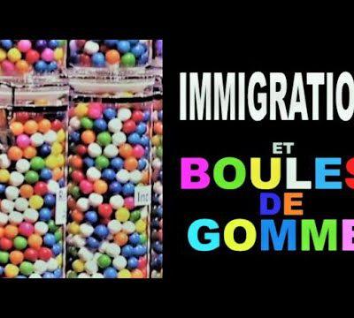 IMMIGRATION et BOULES DE GOMME
