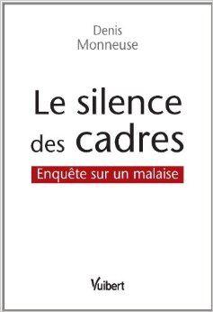 Le silence des cadres - Enquête sur un malaise (2014), de Denis Monneus