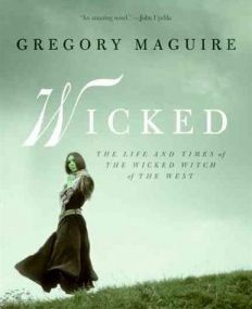Gregory Maguire - *Wicked: The Life and Times of the Wicked Witch of the West