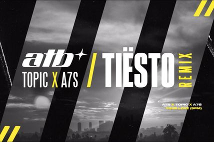 ATB & Topic & A7S - Your Love (9PM) (Tiësto Remix)