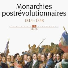 Monarchies postrévolutionnaires (1814 - 1848) - Bertrand Goujon