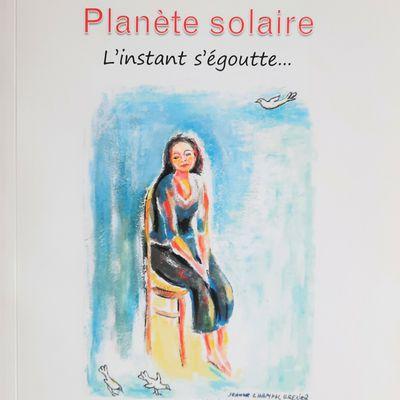 PLANETE SOLAIRE, L'instant s'égoutte, Jeanne Champel Grenier - Recension de Nicole Hardouin