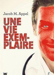 Jacob M.Appel : Une vie exemplaire (Éditions de la Martinière, 2017)
