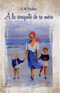 FRANÇOIS-MARIE PAILLER – A LA CONQUÊTE DE SA MÈRE
