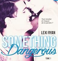 Reckless and Real tome 1 : Something Dangerous de Lexi RYAN