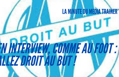 En interview comme au foot, allez droit au but