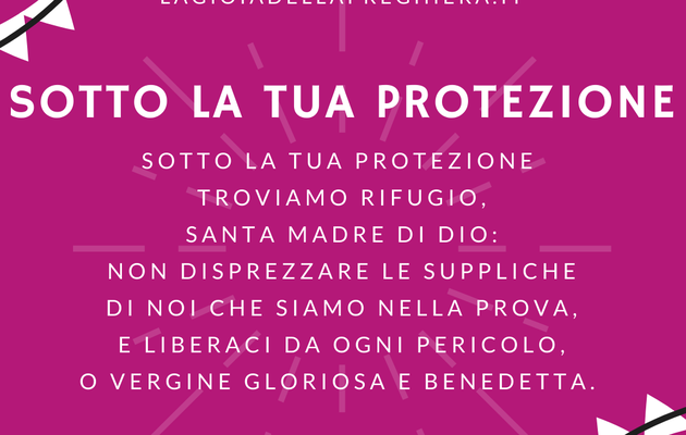 SOTTO LA TUA PROTEZIONE - Sub tuum praesidium