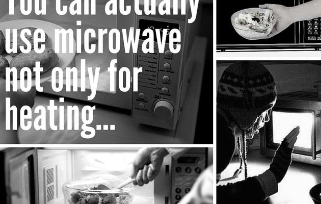 You can actually use microwave not only for heating...