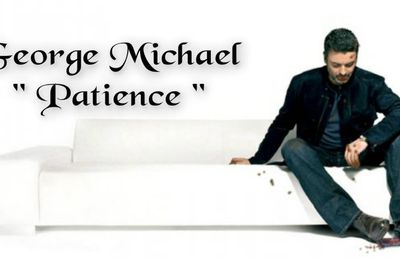 "La ""Patience"" qui unit George Michael à ses fans !!"