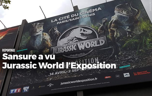 Sansure a vu Jurassic World l'Exposition (diaporama) #Exclu #JurassicWorld